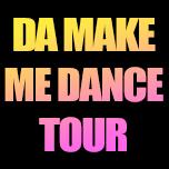 Da Make Me Dance Tour