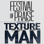 Festival of Praise Presents Texture of a Man