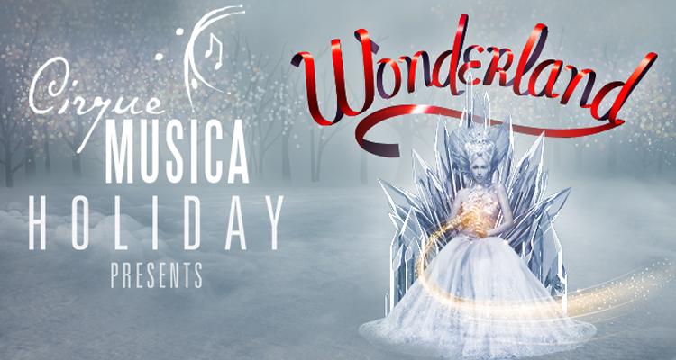 Cirque Musica Holiday Presents WONDERLAND